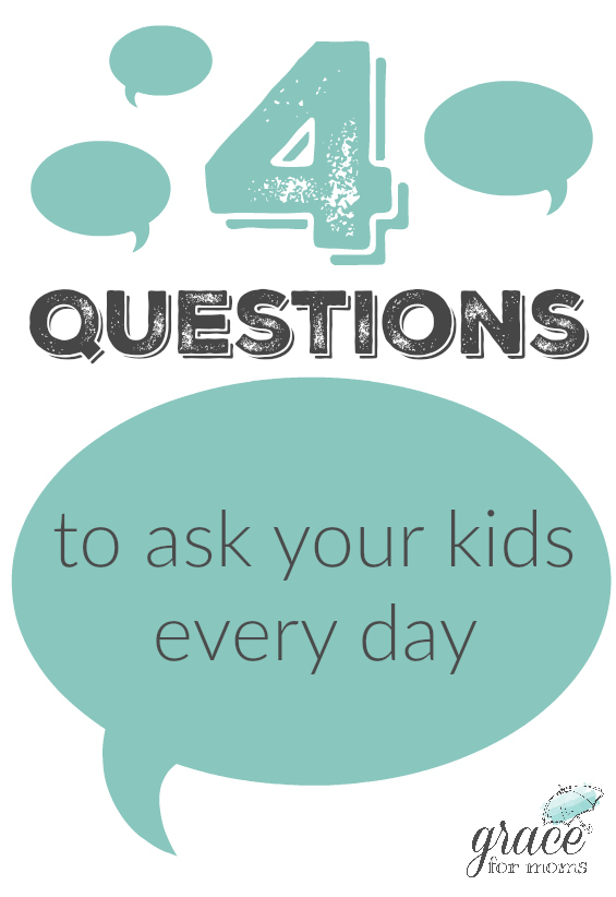 4 Questions to Ask Your Kids Every Day