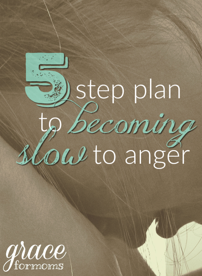 5 Step Plan to Becoming Slow to Anger