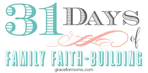31 Days of Family Faith Building