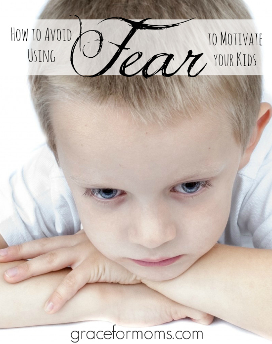 Tips on How to Avoid Using Fear to Motivate Your Kids