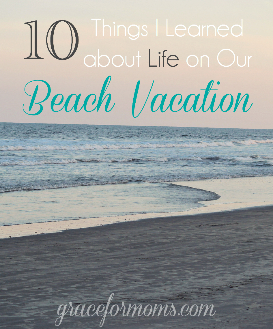 10 Things I Learned about Life on our Vacation