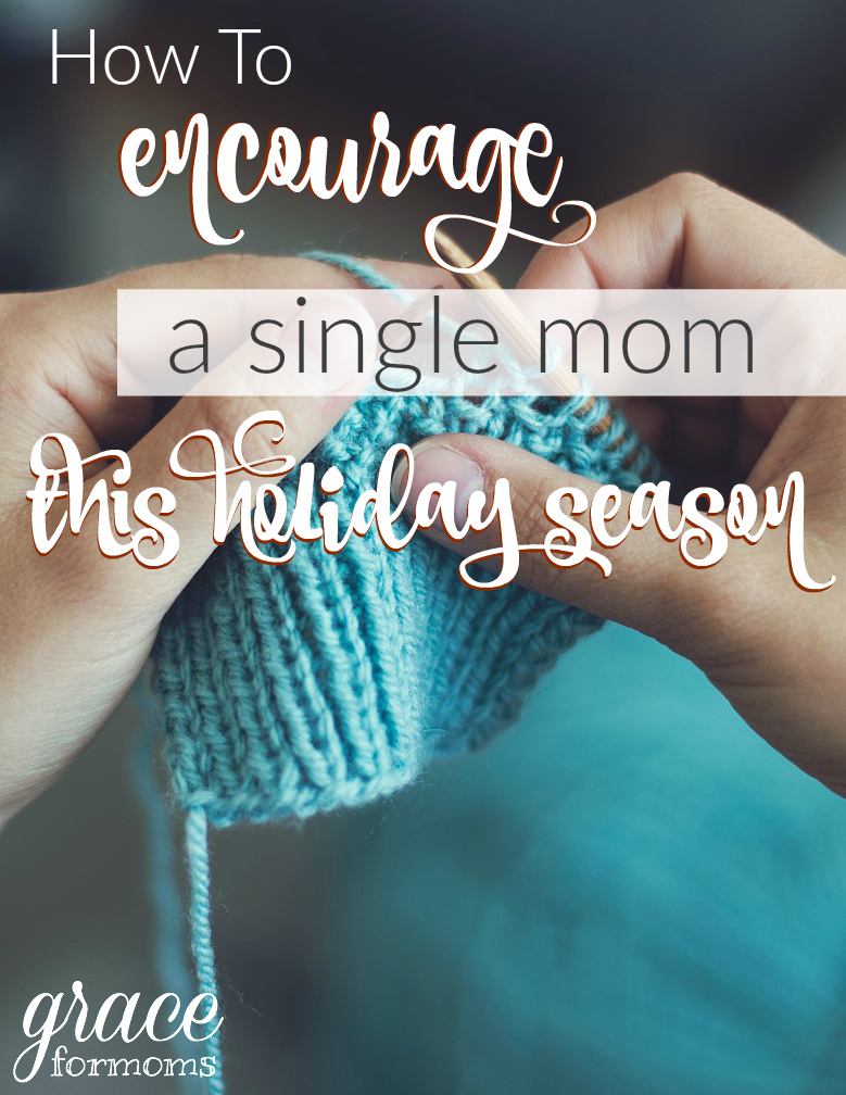 How to Encourage a Single Mom this Holiday Season