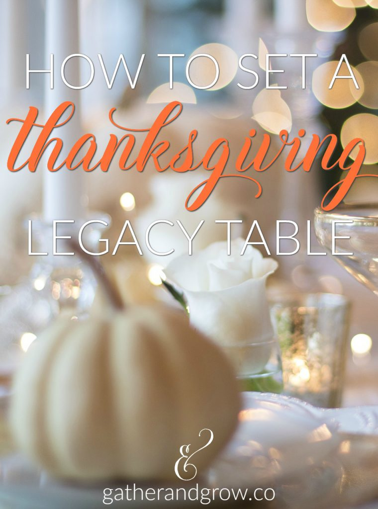 How to set a Thanksgiving legacy table that tells a story of your family's past, present and future.