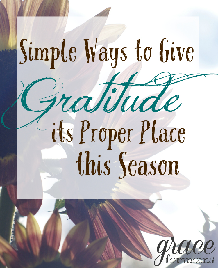 Simple Ways to Give Gratitude its Proper Place this Season