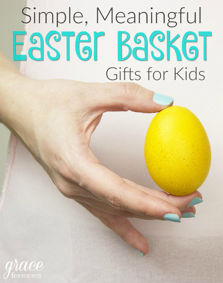 Simple, Meaningful Easter Basket Gifts for Kids