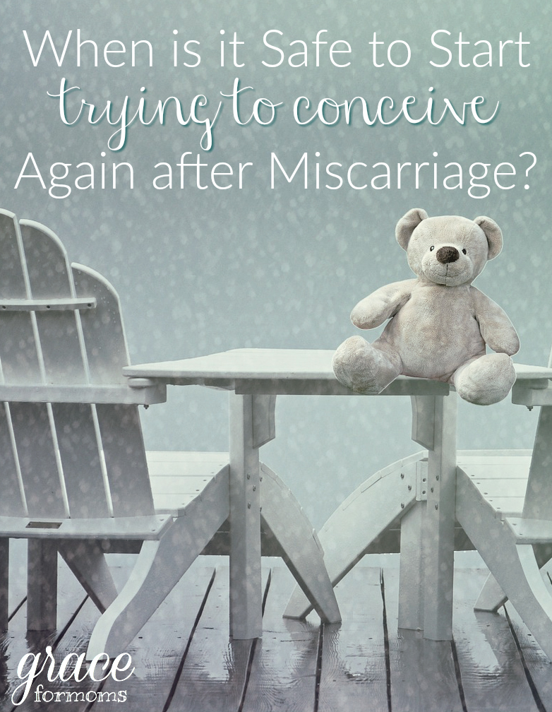 When is it safe to start trying to conceive again after miscarriage
