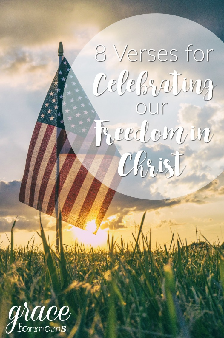 8 Verses for Celebrating Our Freedom In Christ